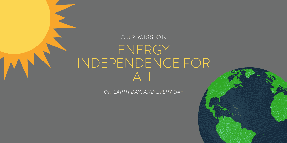 Accelerating Energy Independence for All: On Earth Day, and every day